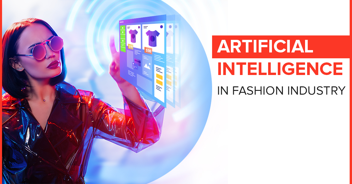 Artificial Intelligence in Fashion Industry – From Personal Styling to Reducing Returns rates, how technology is transforming businesses and disrupting entire industry