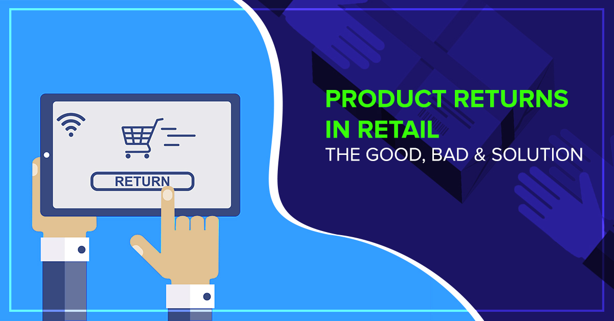 Product Returns in Online Retail: The Good, Bad & Solution