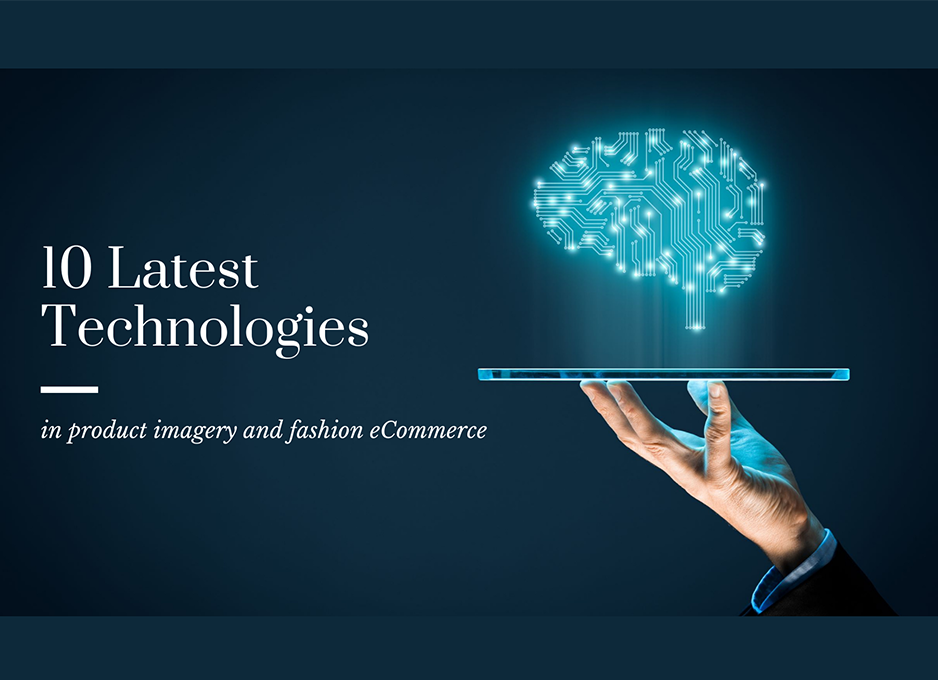 10 Latest technologies in product imagery and fashion eCommerce