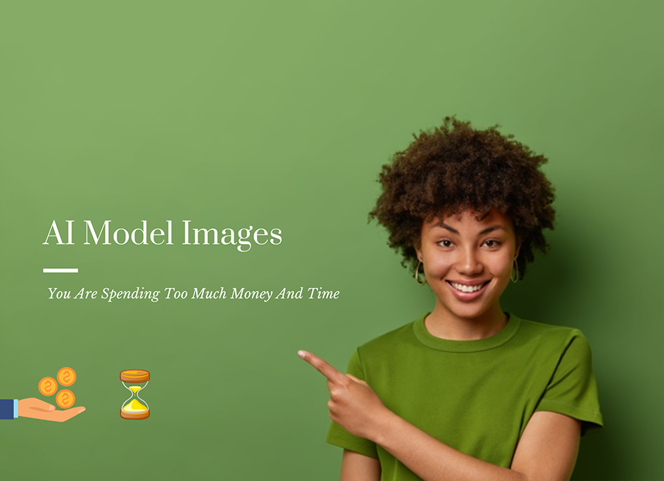AI Model Images-You Are Spending Too Much Money And Time