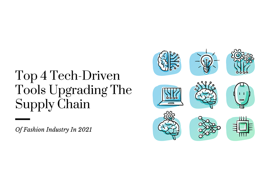 Top 4 Tech-Driven Tools Upgrading The Supply Chain Of Fashion Industry In 2021