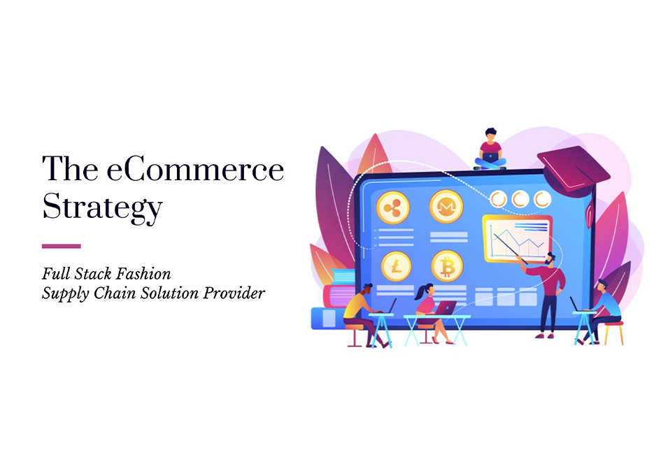 The eCommerce Strategy- Full Stack Fashion Supply Chain Solution Provider