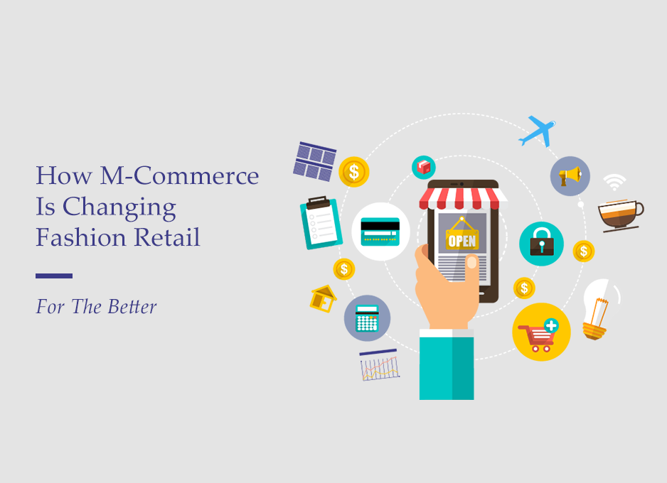 How M-Commerce Is Changing Fashion Retail For The Better?